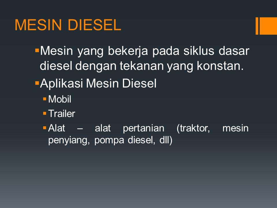 MESIN DIESEL  Mesin yang bekerja pada siklus dasar diesel dengan tekanan yang konstan.  Aplikasi Mesin Diesel  Mobil  Trailer  Alat – alat pertan
