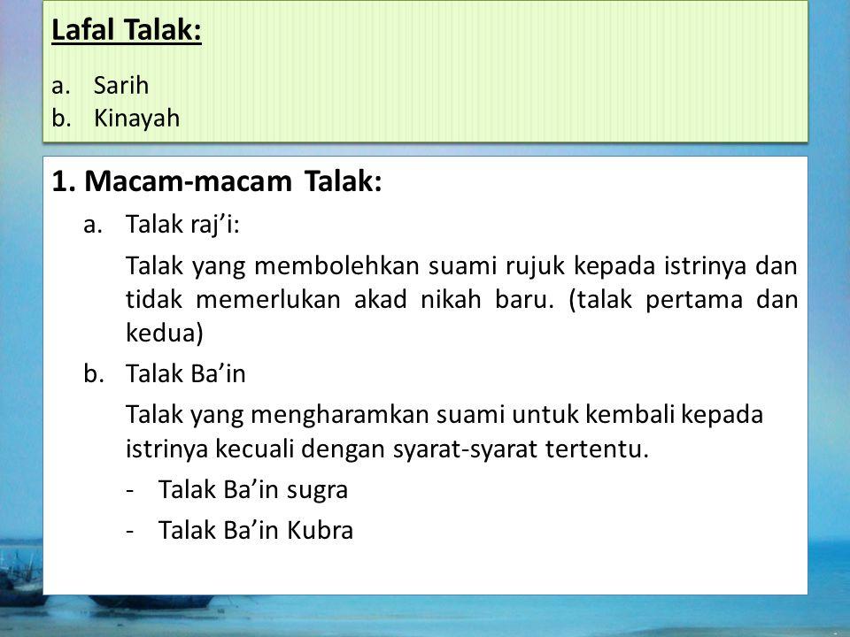 1. Macam-macam Talak: a.Talak raj'i: Talak yang membolehkan suami rujuk kepada istrinya dan tidak memerlukan akad nikah baru. (talak pertama dan kedua