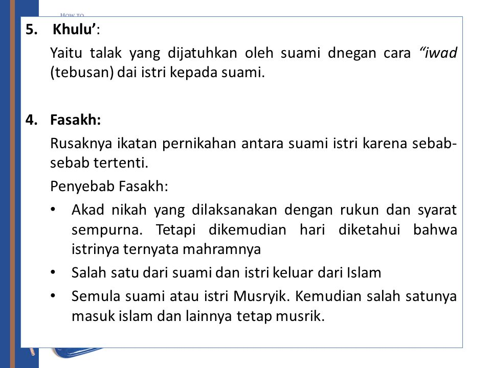 "5. Khulu': Yaitu talak yang dijatuhkan oleh suami dnegan cara ""iwad (tebusan) dai istri kepada suami. 4.Fasakh: Rusaknya ikatan pernikahan antara suam"