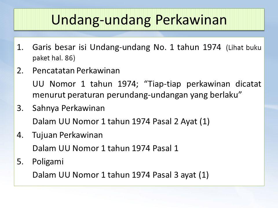 """Undang-undang Perkawinan 1.Garis besar isi Undang-undang No. 1 tahun 1974 (Lihat buku paket hal. 86) 2.Pencatatan Perkawinan UU Nomor 1 tahun 1974; """"T"""