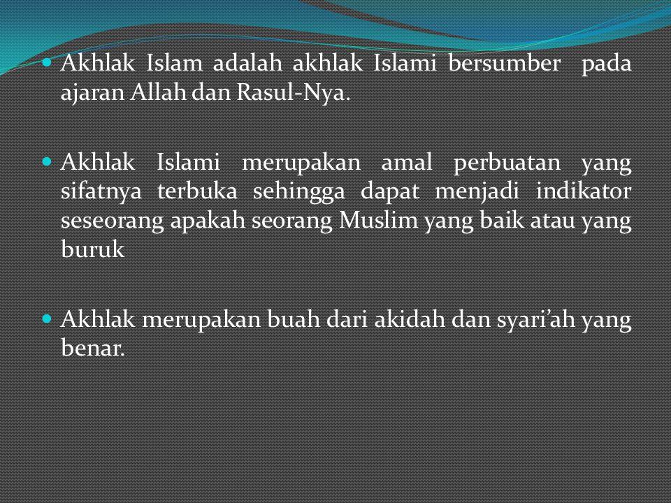 Akhlak Islam adalah akhlak Islami bersumber pada ajaran Allah dan Rasul-Nya.