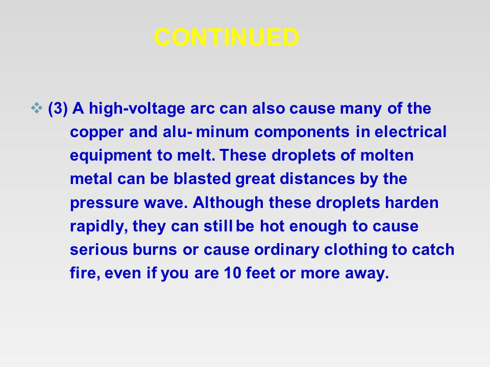 CONTINUED  (3) A high-voltage arc can also cause many of the copper and alu- minum components in electrical equipment to melt. These droplets of molt