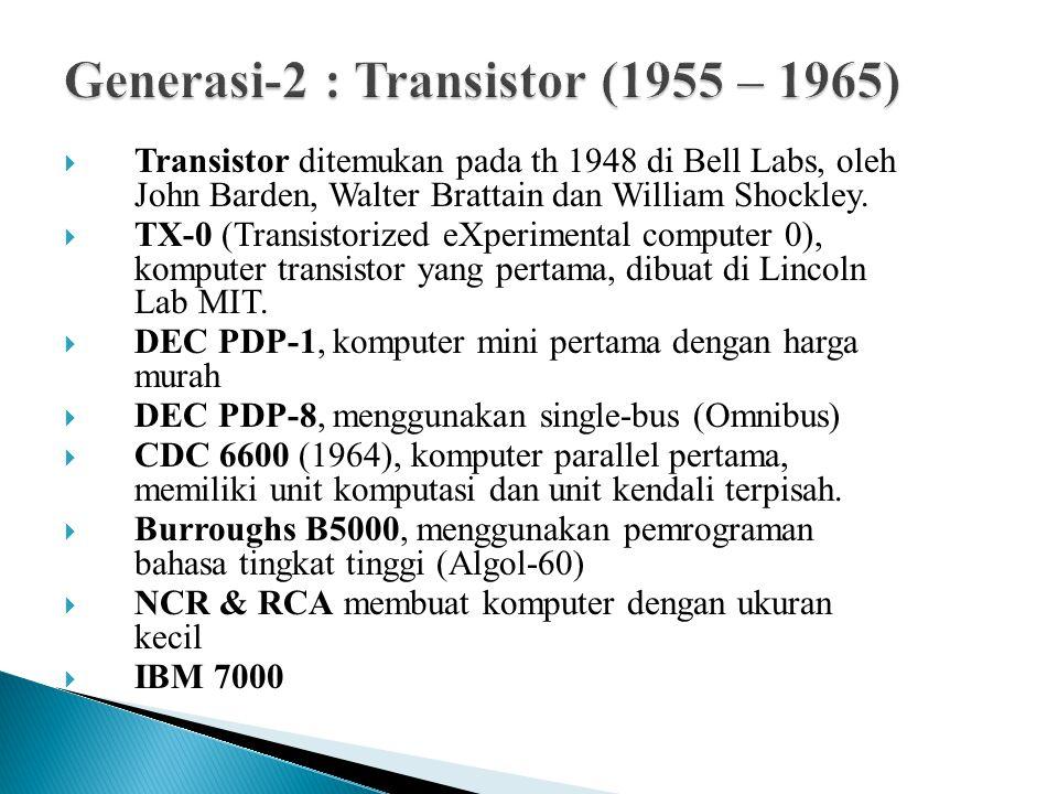  Transistor ditemukan pada th 1948 di Bell Labs, oleh John Barden, Walter Brattain dan William Shockley.  TX-0 (Transistorized eXperimental computer