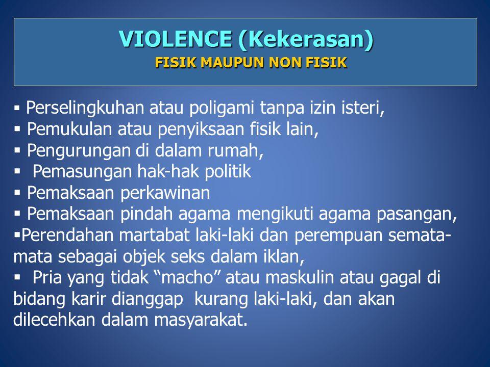 VIOLENCE (Kekerasan) FISIK MAUPUN NON FISIK  Perselingkuhan atau poligami tanpa izin isteri,  Pemukulan atau penyiksaan fisik lain,  Pengurungan di