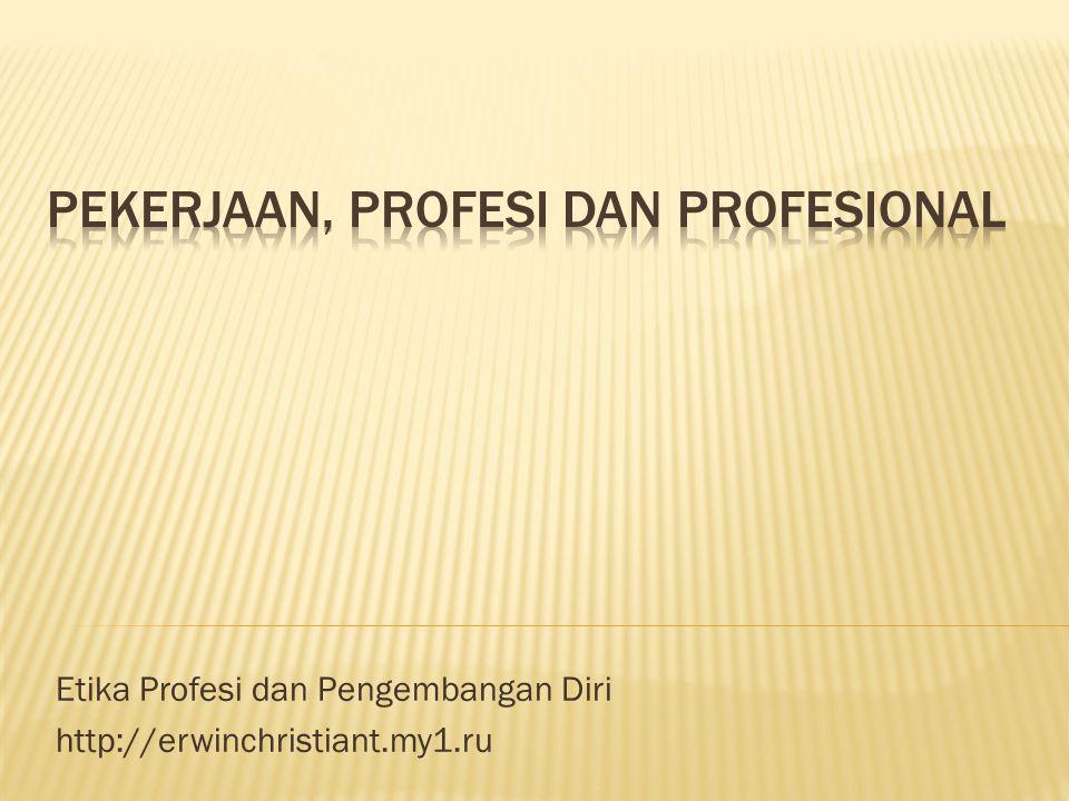 Etika Profesi dan Pengembangan Diri http://erwinchristiant.my1.ru