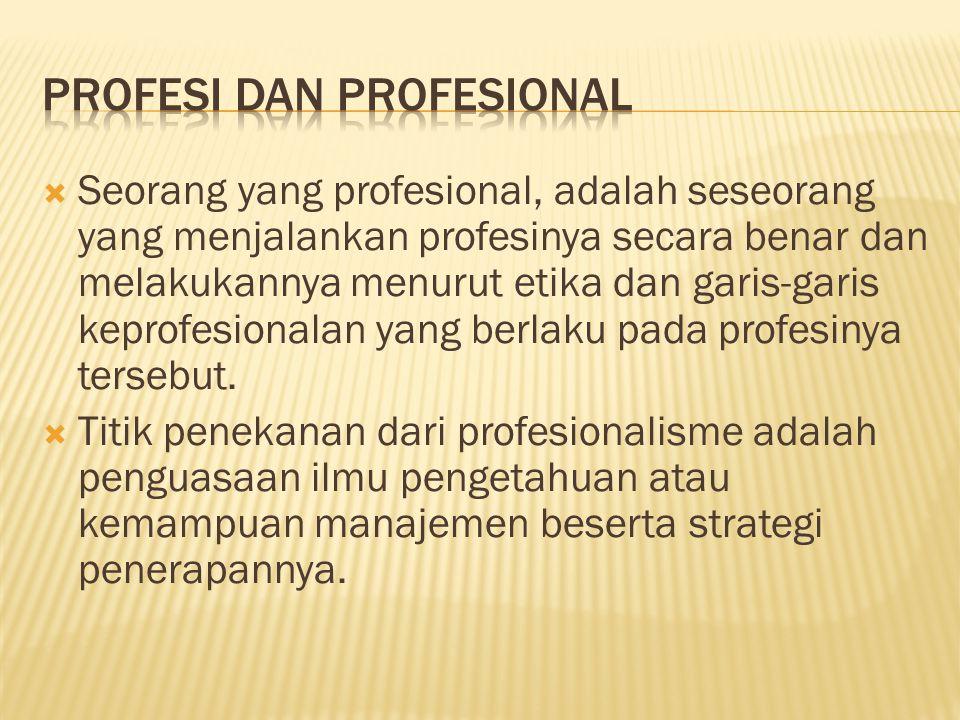  Seorang yang profesional, adalah seseorang yang menjalankan profesinya secara benar dan melakukannya menurut etika dan garis-garis keprofesionalan y