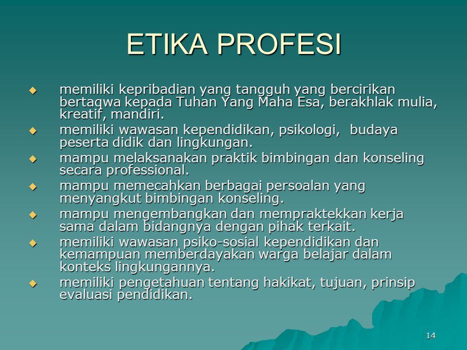 ETIKA PROFESI  memiliki kepribadian yang tangguh yang bercirikan bertaqwa kepada Tuhan Yang Maha Esa, berakhlak mulia, kreatif, mandiri.  memiliki w