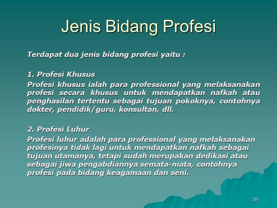 Jenis Bidang Profesi Terdapat dua jenis bidang profesi yaitu : 1. Profesi Khusus Profesi khusus ialah para professional yang melaksanakan profesi seca