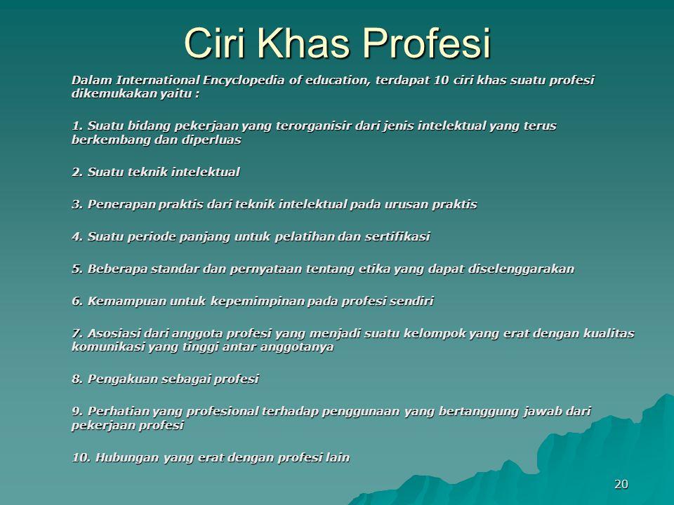 Ciri Khas Profesi Dalam International Encyclopedia of education, terdapat 10 ciri khas suatu profesi dikemukakan yaitu : 1. Suatu bidang pekerjaan yan