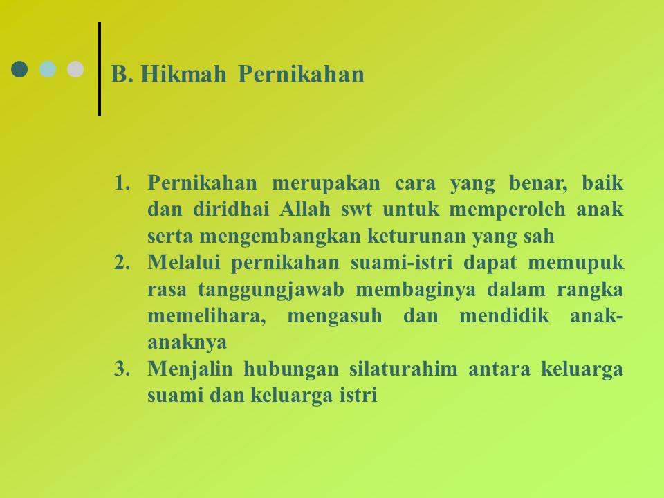 B. Hikmah Pernikahan 1.Pernikahan merupakan cara yang benar, baik dan diridhai Allah swt untuk memperoleh anak serta mengembangkan keturunan yang sah