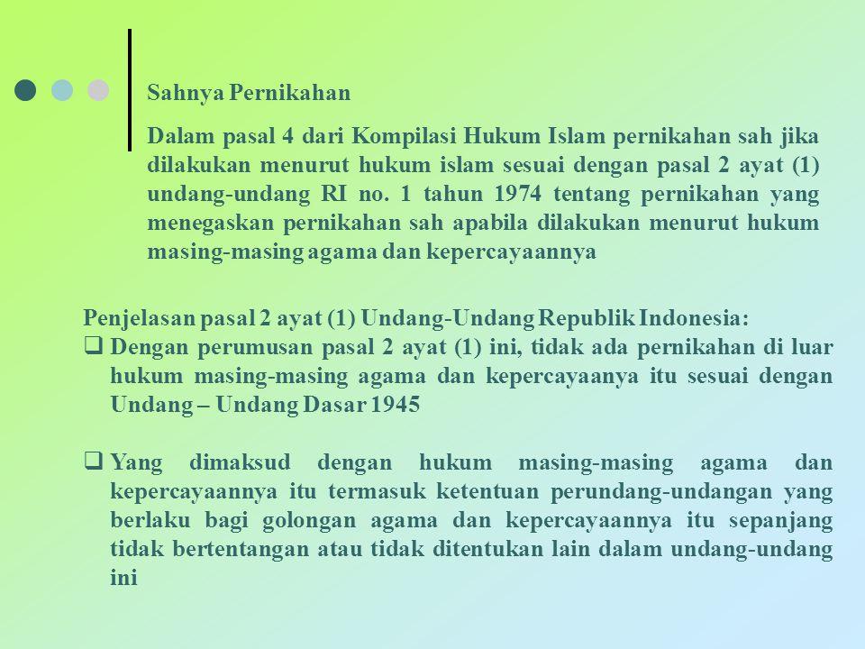Sahnya Pernikahan Dalam pasal 4 dari Kompilasi Hukum Islam pernikahan sah jika dilakukan menurut hukum islam sesuai dengan pasal 2 ayat (1) undang-und