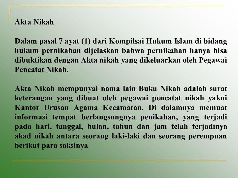 Akta Nikah Dalam pasal 7 ayat (1) dari Kompilsai Hukum Islam di bidang hukum pernikahan dijelaskan bahwa pernikahan hanya bisa dibuktikan dengan Akta