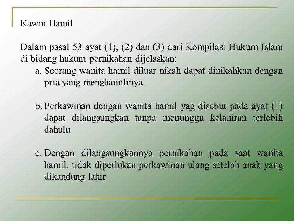 Kawin Hamil Dalam pasal 53 ayat (1), (2) dan (3) dari Kompilasi Hukum Islam di bidang hukum pernikahan dijelaskan: a.Seorang wanita hamil diluar nikah