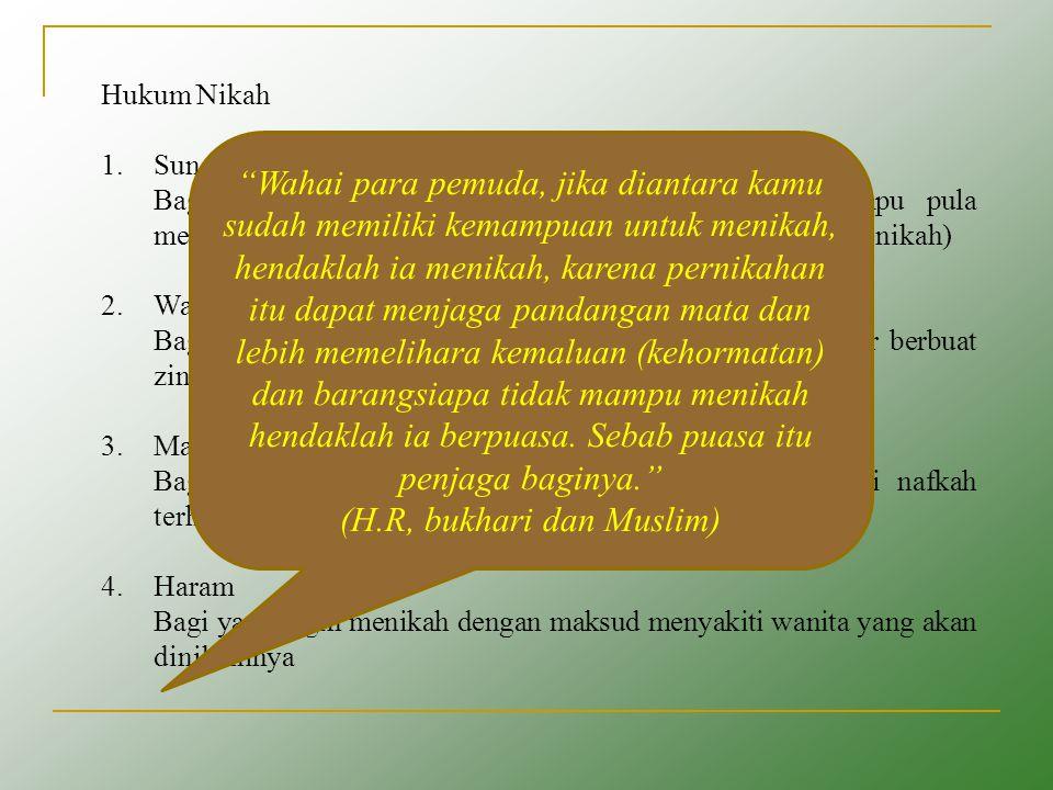 Hukum Nikah 1.Sunah Bagi yang ingin menikah, mampu menikah dan mampu pula mengendalikan diri dari perzinaan (walaupun tidak segera menikah) 2.Wajib Ba