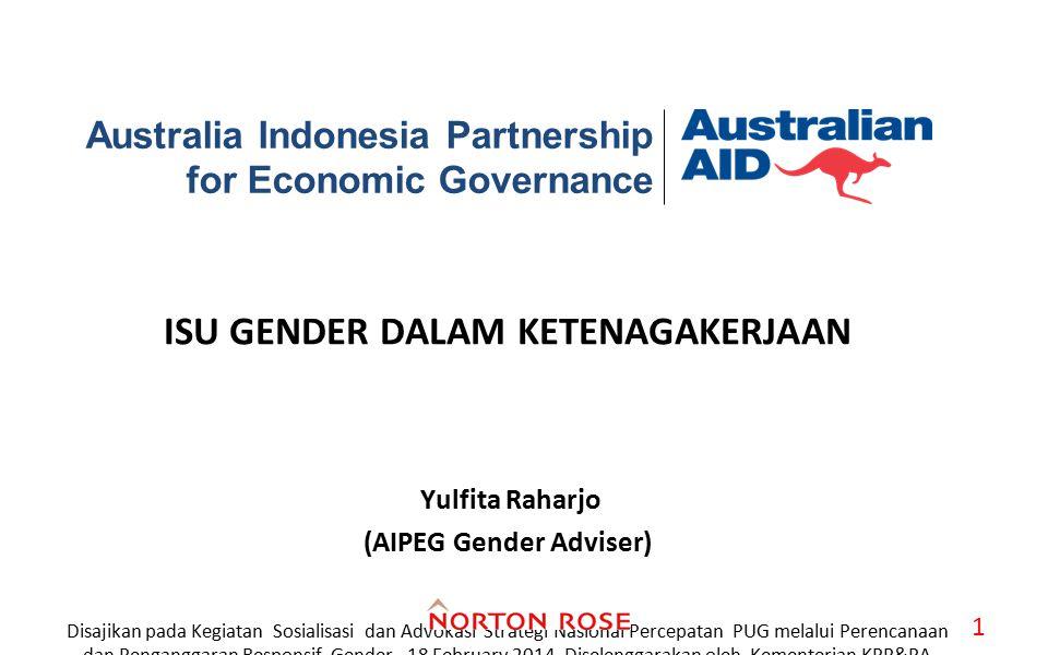 ISU GENDER DALAM KETENAGAKERJAAN Yulfita Raharjo (AIPEG Gender Adviser) Disajikan pada Kegiatan Sosialisasi dan Advokasi Strategi Nasional Percepatan