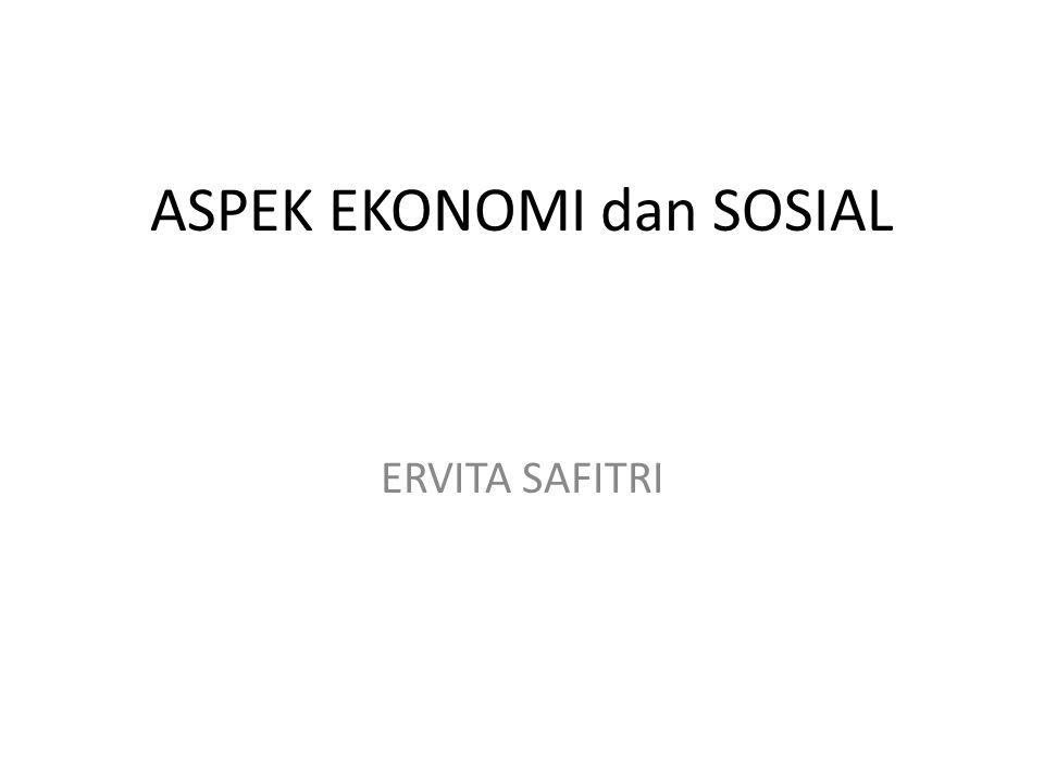Aspek Ekonomi dan Sosial Aspek ekonomi dan sosial adalah penelitian tentang dampak yang akan diberikan dengan adanya usaha lebih ditekankan kepada masyarakat khususnya dn pemerintah umumnya.