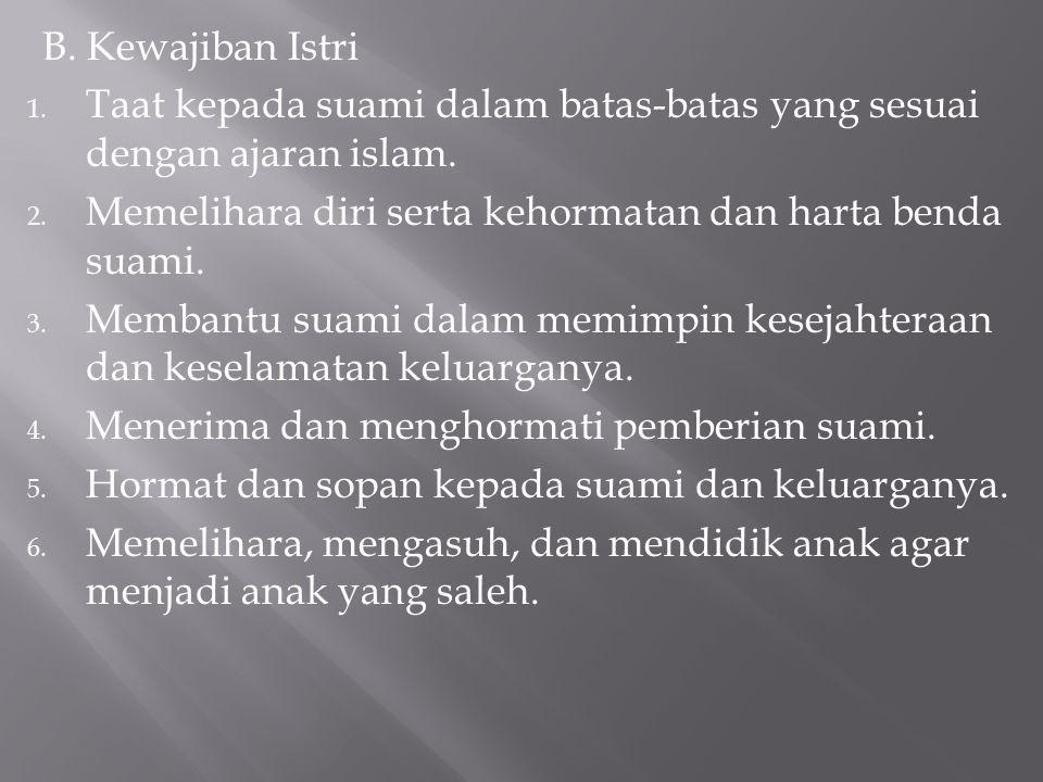 B. Kewajiban Istri 1. Taat kepada suami dalam batas-batas yang sesuai dengan ajaran islam. 2. Memelihara diri serta kehormatan dan harta benda suami.