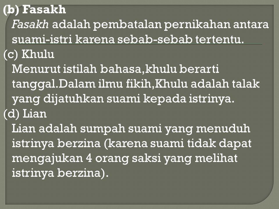 (b) Fasakh Fasakh adalah pembatalan pernikahan antara suami-istri karena sebab-sebab tertentu. (c) Khulu Menurut istilah bahasa,khulu berarti tanggal.