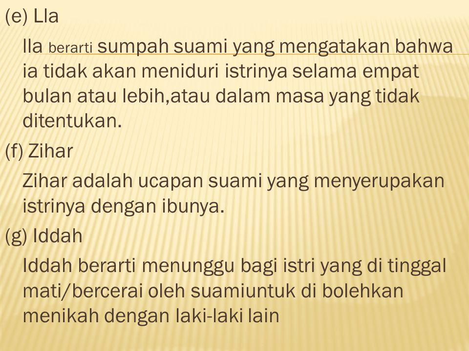 (e) Lla lla berarti sumpah suami yang mengatakan bahwa ia tidak akan meniduri istrinya selama empat bulan atau lebih,atau dalam masa yang tidak ditent