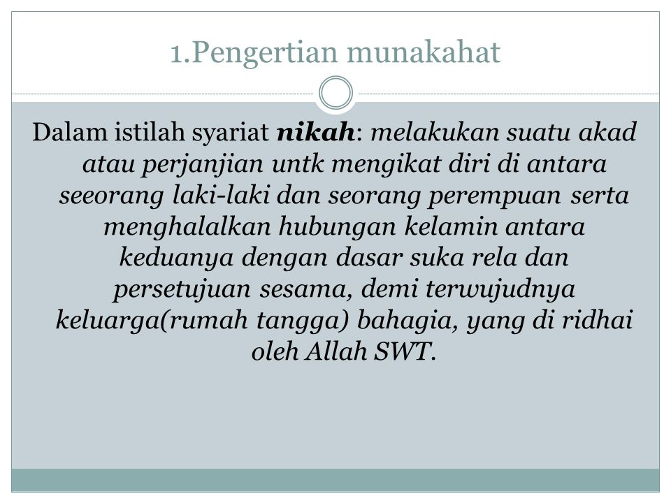 1.Pengertian munakahat Dalam istilah syariat nikah: melakukan suatu akad atau perjanjian untk mengikat diri di antara seeorang laki-laki dan seorang p