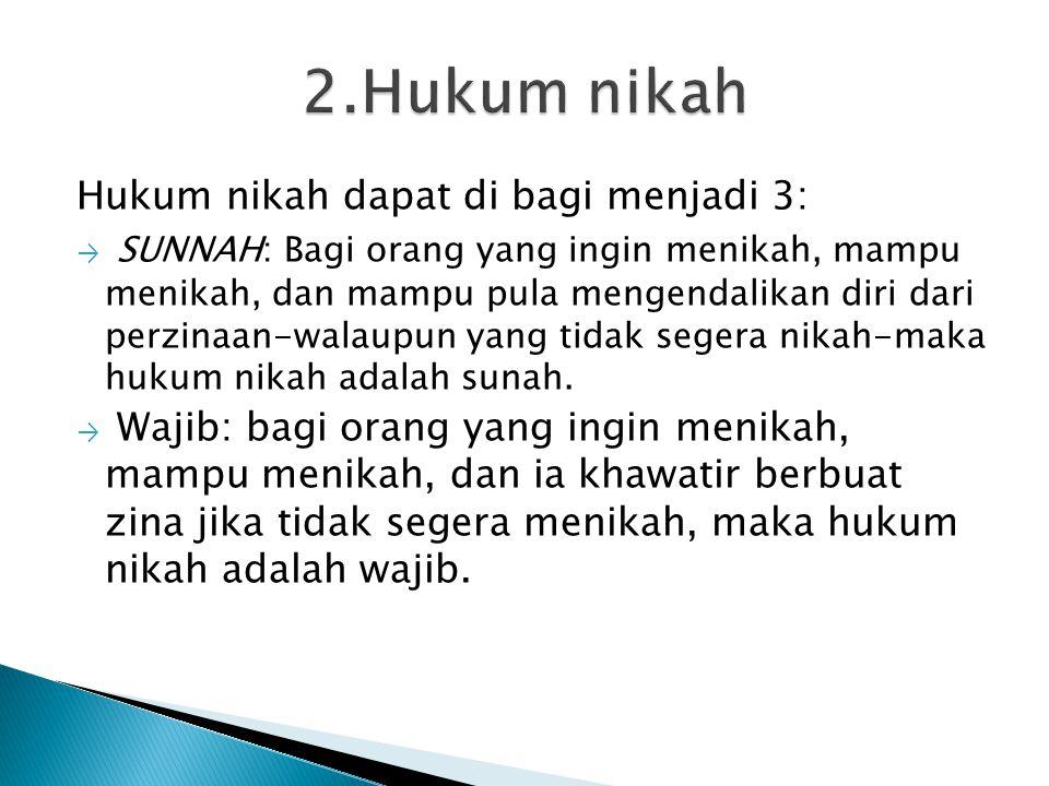 Hukum nikah dapat di bagi menjadi 3: → SUNNAH: Bagi orang yang ingin menikah, mampu menikah, dan mampu pula mengendalikan diri dari perzinaan-walaupun