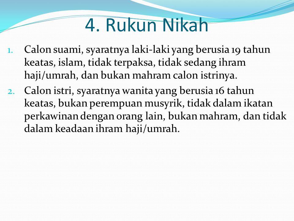 4. Rukun Nikah 1. Calon suami, syaratnya laki-laki yang berusia 19 tahun keatas, islam, tidak terpaksa, tidak sedang ihram haji/umrah, dan bukan mahra