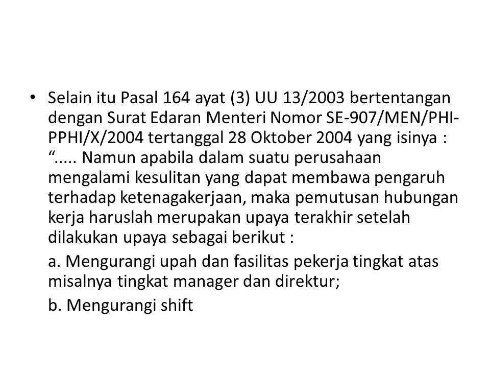 Selain itu Pasal 164 ayat (3) UU 13/2003 bertentangan dengan Surat Edaran Menteri Nomor SE-907/MEN/PHI- PPHI/X/2004 tertanggal 28 Oktober 2004 yang is