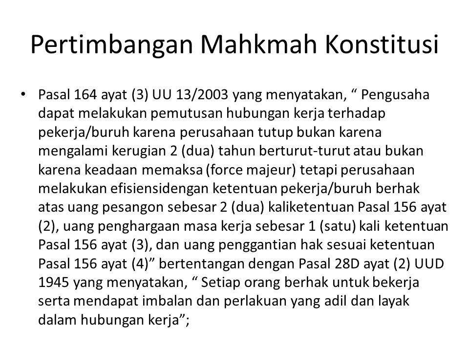 "Pertimbangan Mahkmah Konstitusi Pasal 164 ayat (3) UU 13/2003 yang menyatakan, "" Pengusaha dapat melakukan pemutusan hubungan kerja terhadap pekerja/b"