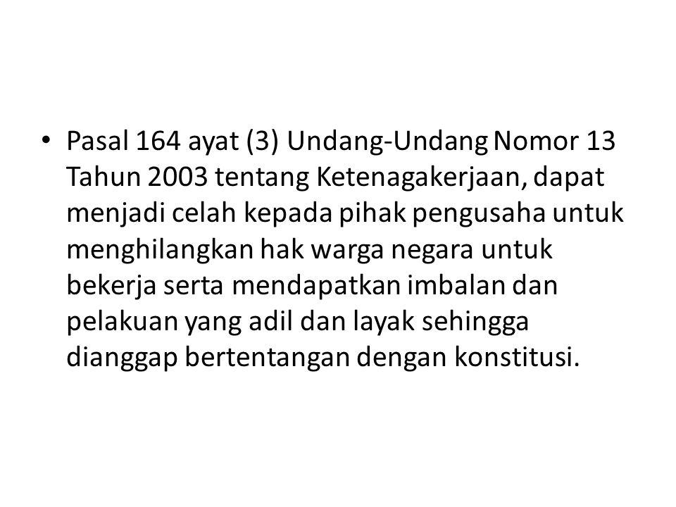 Pasal 164 ayat (3) Undang-Undang Nomor 13 Tahun 2003 tentang Ketenagakerjaan, dapat menjadi celah kepada pihak pengusaha untuk menghilangkan hak warga
