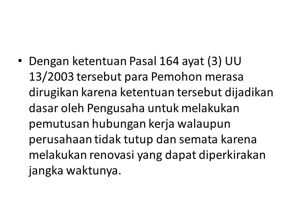 Dengan ketentuan Pasal 164 ayat (3) UU 13/2003 tersebut para Pemohon merasa dirugikan karena ketentuan tersebut dijadikan dasar oleh Pengusaha untuk m