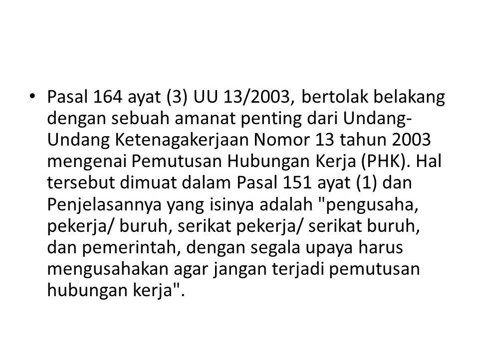Pasal 164 ayat (3) UU 13/2003, bertolak belakang dengan sebuah amanat penting dari Undang- Undang Ketenagakerjaan Nomor 13 tahun 2003 mengenai Pemutus