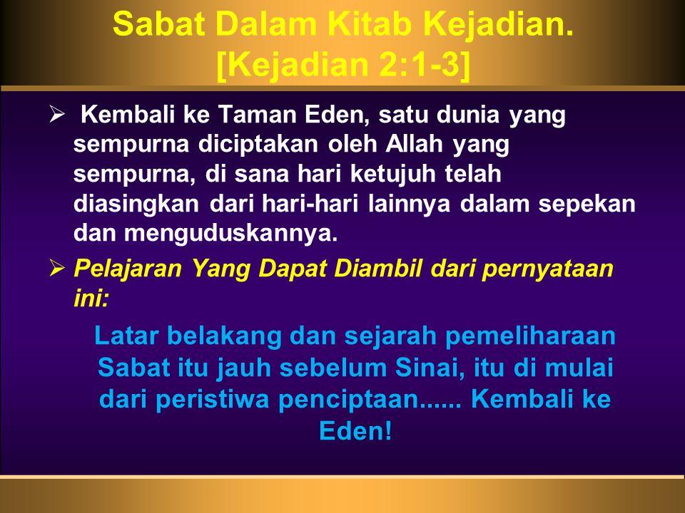 Sabat Dalam Kitab Kejadian. [Kejadian 2:1-3]  Kembali ke Taman Eden, satu dunia yang sempurna diciptakan oleh Allah yang sempurna, di sana hari ketuj