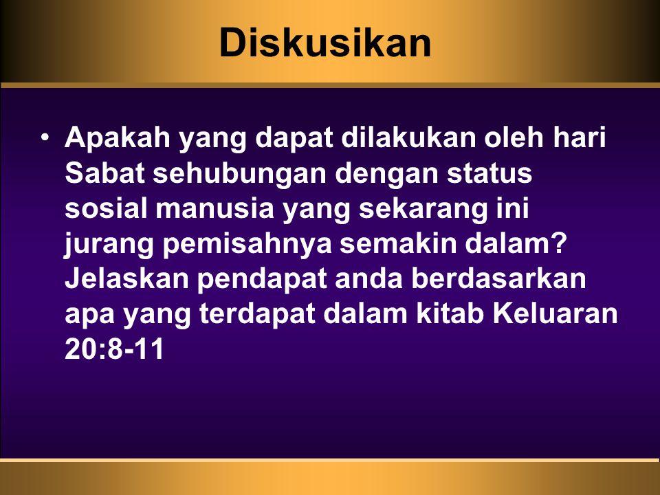 Diskusikan Apakah yang dapat dilakukan oleh hari Sabat sehubungan dengan status sosial manusia yang sekarang ini jurang pemisahnya semakin dalam.