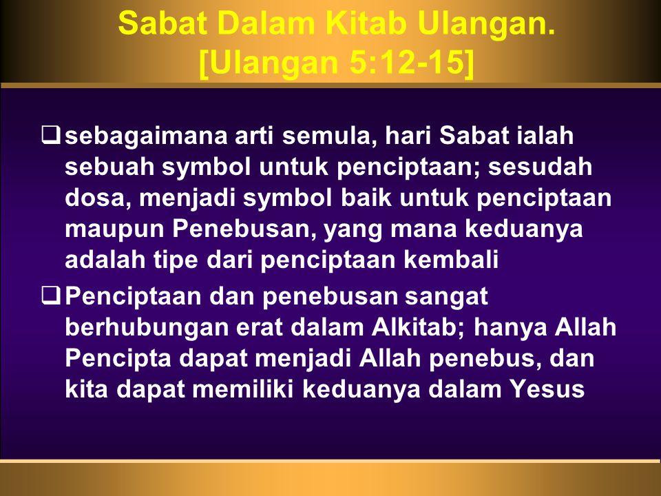  sebagaimana arti semula, hari Sabat ialah sebuah symbol untuk penciptaan; sesudah dosa, menjadi symbol baik untuk penciptaan maupun Penebusan, yang