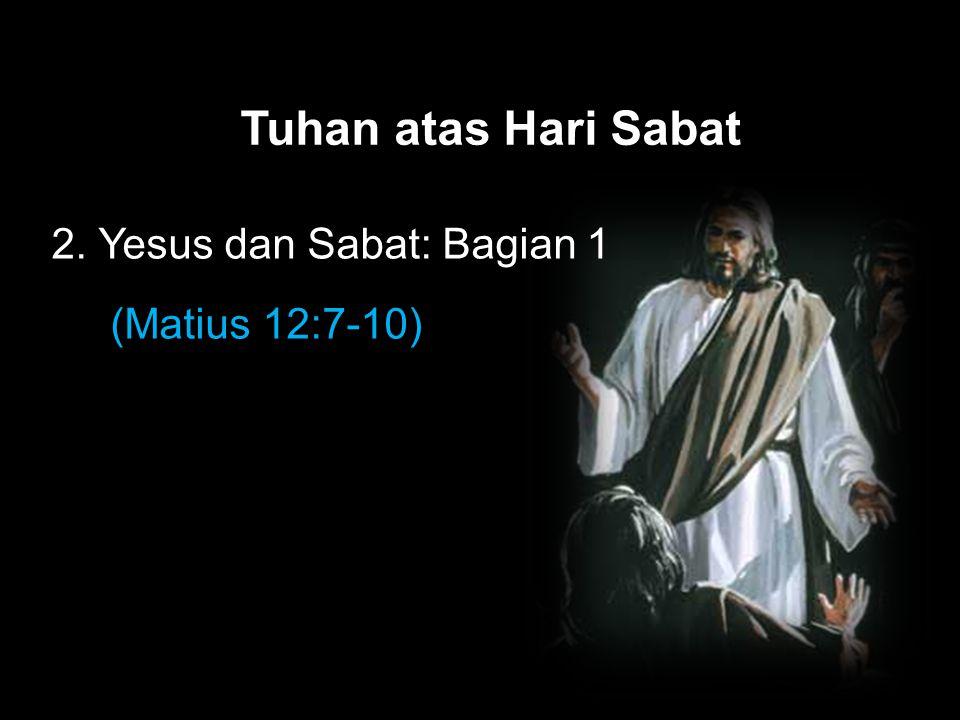 Black Tuhan atas Hari Sabat 2. Yesus dan Sabat: Bagian 1 (Matius 12:7-10)