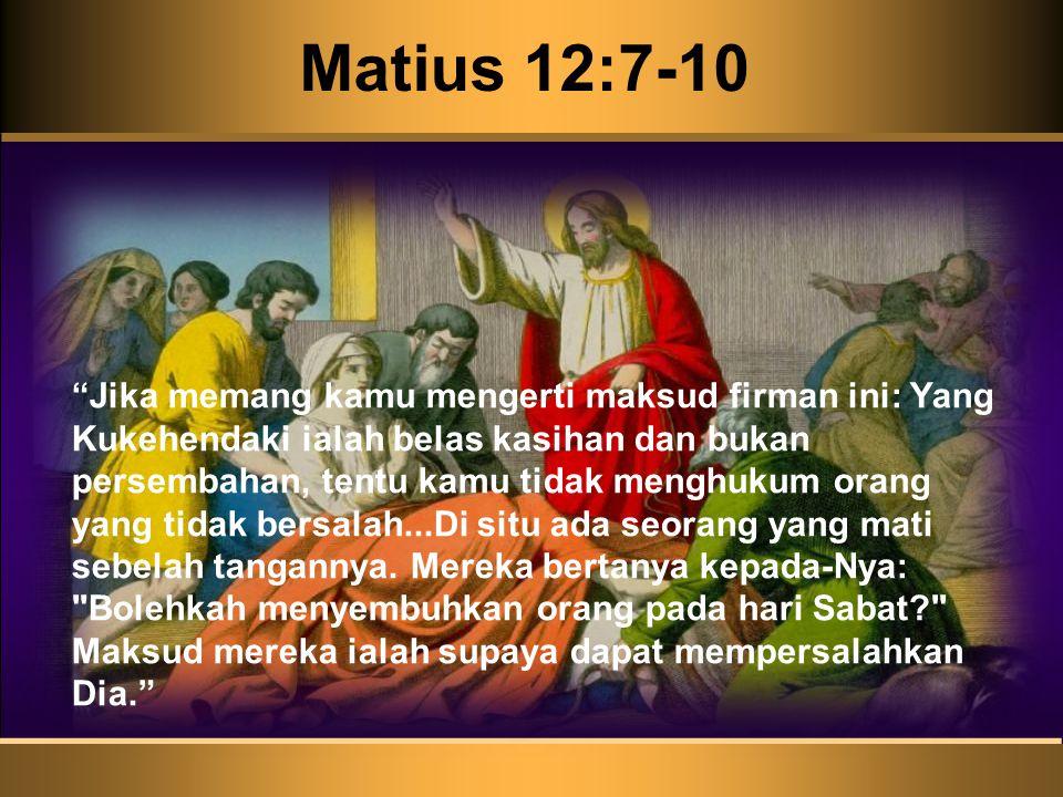 """Matius 12:7-10 """"Jika memang kamu mengerti maksud firman ini: Yang Kukehendaki ialah belas kasihan dan bukan persembahan, tentu kamu tidak menghukum or"""