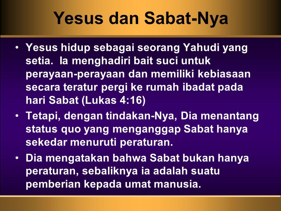Yesus dan Sabat-Nya Yesus hidup sebagai seorang Yahudi yang setia. Ia menghadiri bait suci untuk perayaan-perayaan dan memiliki kebiasaan secara terat