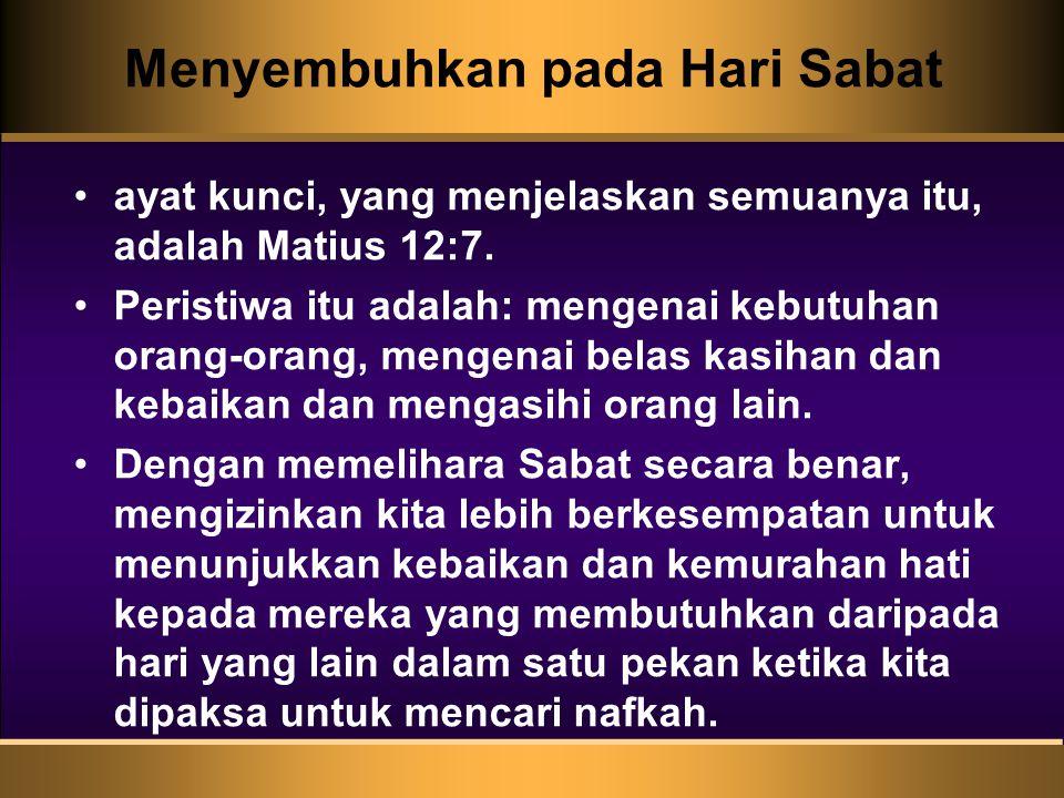 Menyembuhkan pada Hari Sabat ayat kunci, yang menjelaskan semuanya itu, adalah Matius 12:7. Peristiwa itu adalah: mengenai kebutuhan orang-orang, meng