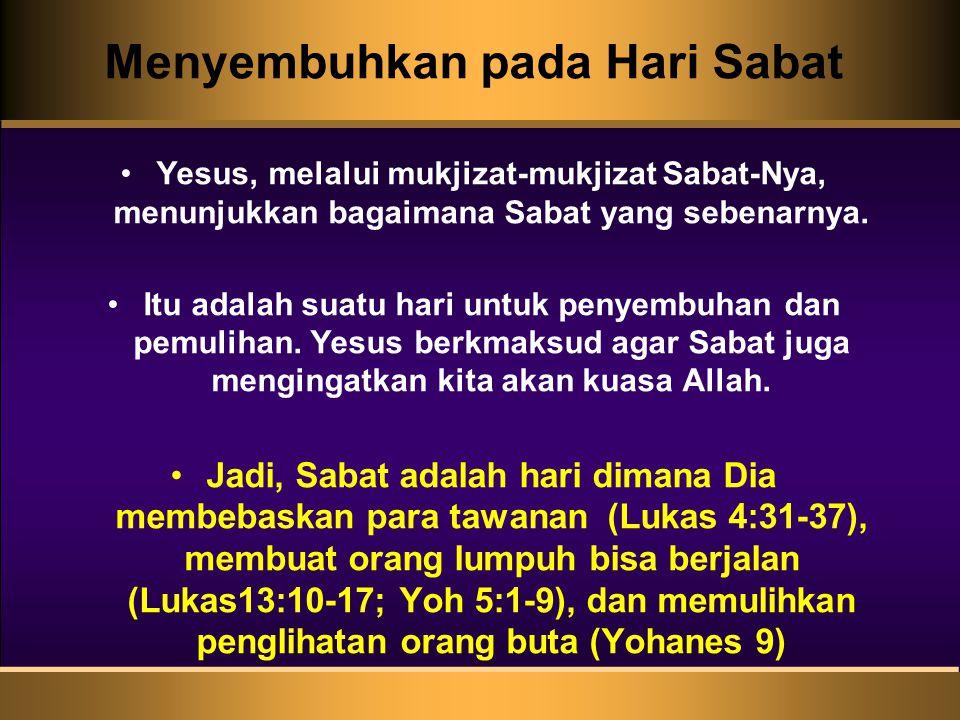 Yesus, melalui mukjizat-mukjizat Sabat-Nya, menunjukkan bagaimana Sabat yang sebenarnya. Itu adalah suatu hari untuk penyembuhan dan pemulihan. Yesus