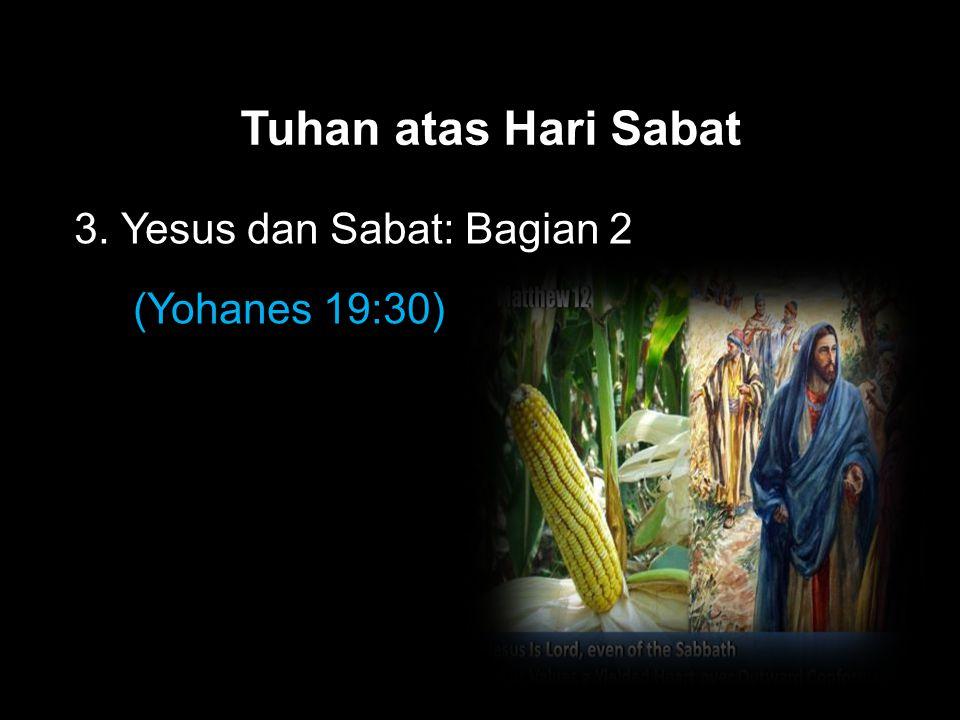 Black Tuhan atas Hari Sabat 3. Yesus dan Sabat: Bagian 2 (Yohanes 19:30)