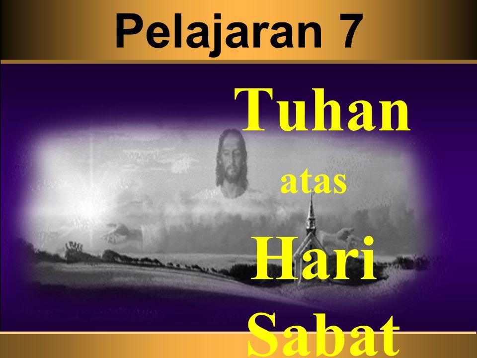 Pelajaran 7 Tuhan atas Hari Sabat