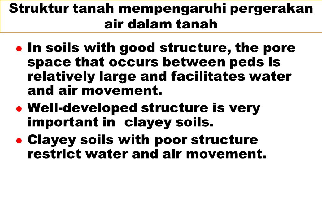 Struktur tanah mempengaruhi pergerakan air dalam tanah l In soils with good structure, the pore space that occurs between peds is relatively large and