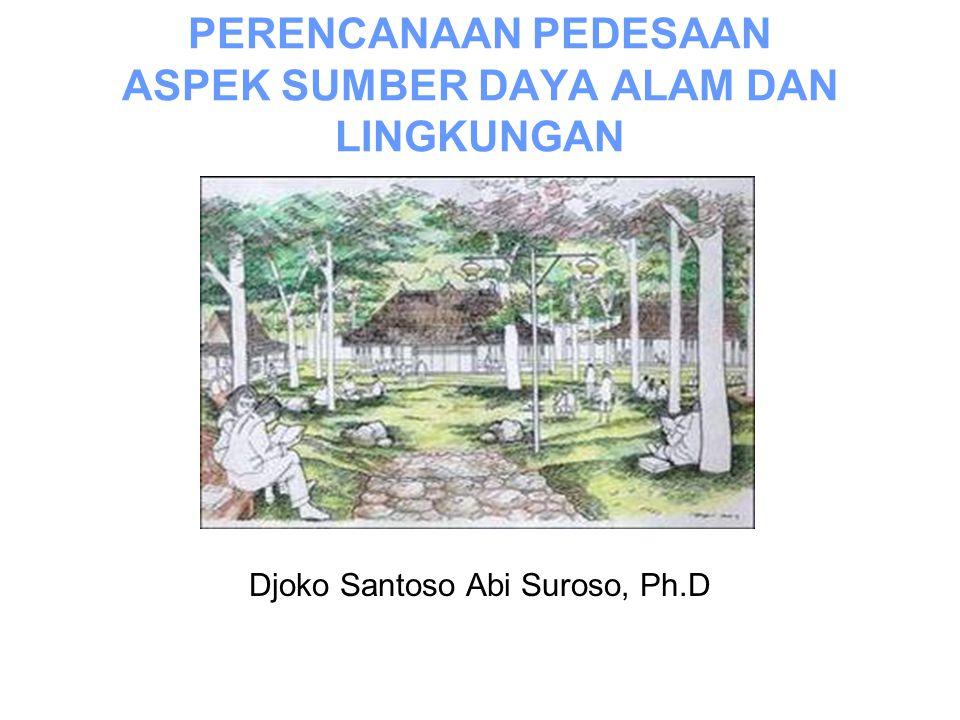 PERENCANAAN PEDESAAN ASPEK SUMBER DAYA ALAM DAN LINGKUNGAN Djoko Santoso Abi Suroso, Ph.D