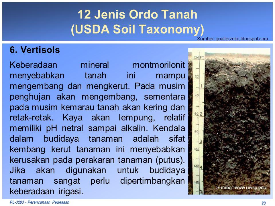 PL-3203 - Perencanaan Pedesaan 6. Vertisols Keberadaan mineral montmorilonit menyebabkan tanah ini mampu mengembang dan mengkerut. Pada musim penghuja