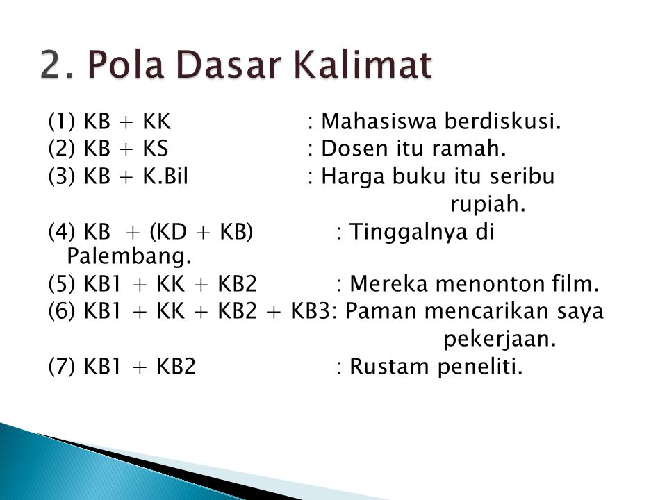 (1) KB + KK: Mahasiswa berdiskusi. (2) KB + KS: Dosen itu ramah. (3) KB + K.Bil: Harga buku itu seribu rupiah. (4) KB + (KD + KB) : Tinggalnya di Pale
