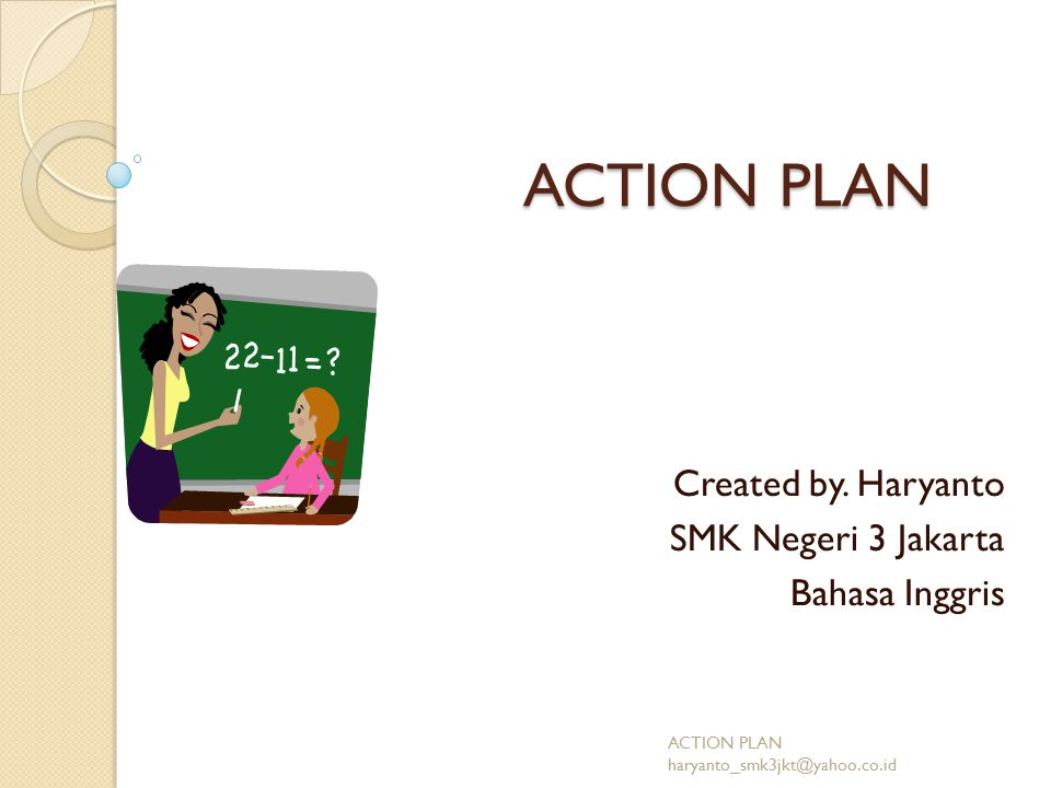 ACTION PLAN Created by. Haryanto SMK Negeri 3 Jakarta Bahasa Inggris ACTION PLAN haryanto_smk3jkt@yahoo.co.id