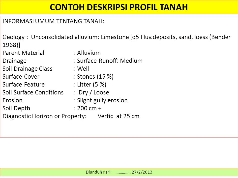 CONTOH DESKRIPSI PROFIL TANAH Diunduh dari: ………….. 27/2/2013 INFORMASI UMUM TENTANG TANAH: Geology: Unconsolidated alluvium: Limestone [q5 Fluv.deposi
