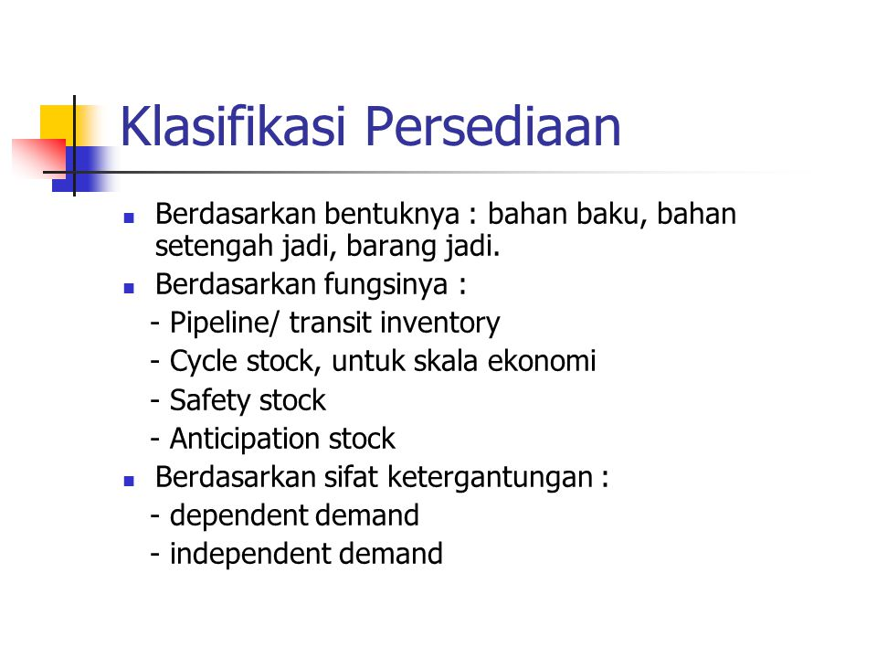 Model Persediaan pada Permintaan stabil Model Economic Order Quantity (EOQ) Total Cost = (D/Q) Co + (Q/2)h Q = √ (2CoD/h)
