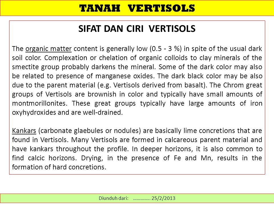 TANAH VERTISOLS SIFAT DAN CIRI VERTISOLS The organic matter content is generally low (0.5 - 3 %) in spite of the usual dark soil color. Complexation o