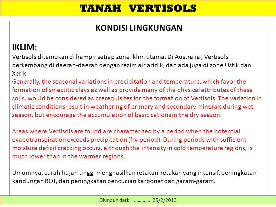 TANAH VERTISOLS Konsep sentral dari Vertisols adalah tanah-tanah yang mempunyai (kaya) kandungan mineral liat tipe mengembang dan mempunyai nretakan-retakan permukaan yang lebar dan dalam.
